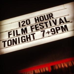 Sherry Theater 120 Hour Film Festival Marquee.